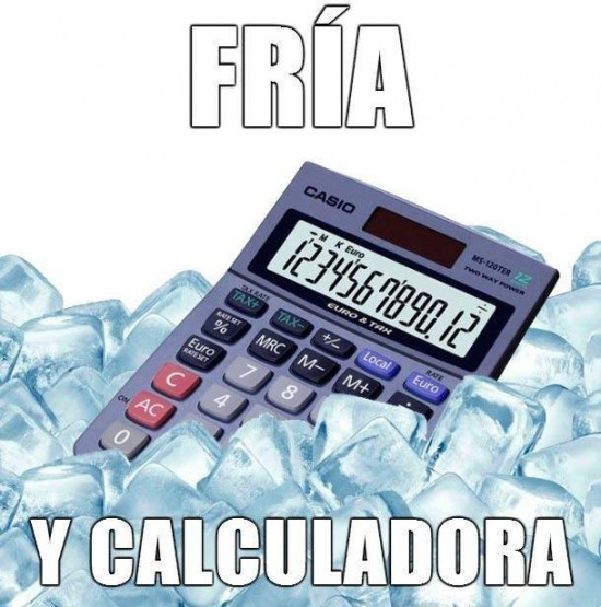 Fría y calculadora